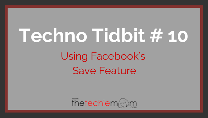 Techno Tidbit #10: Using Facebook's Save Feature