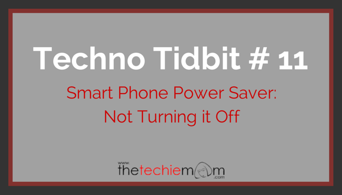 Techno Tidbit #11: Smart Phone Power-saving Tip