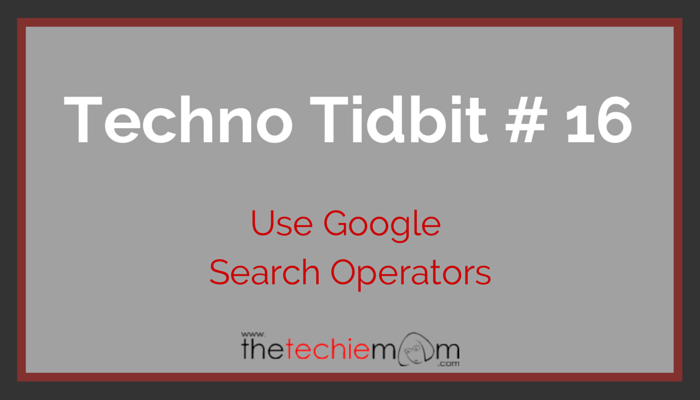 Techno Tidbit #16: Use Google Search Operators