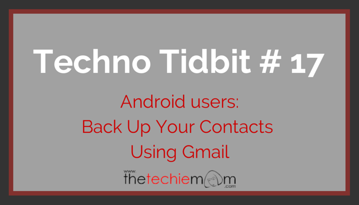Techno Tidbit #17: Android Users: Back Up Your Contacts Using Gmail