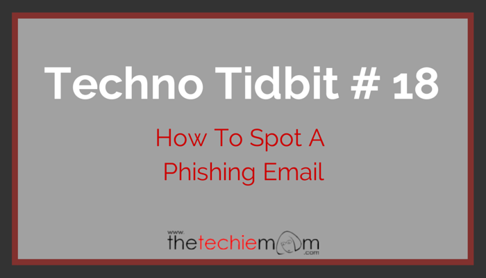 Techno Tidbit #18 Phishing Email