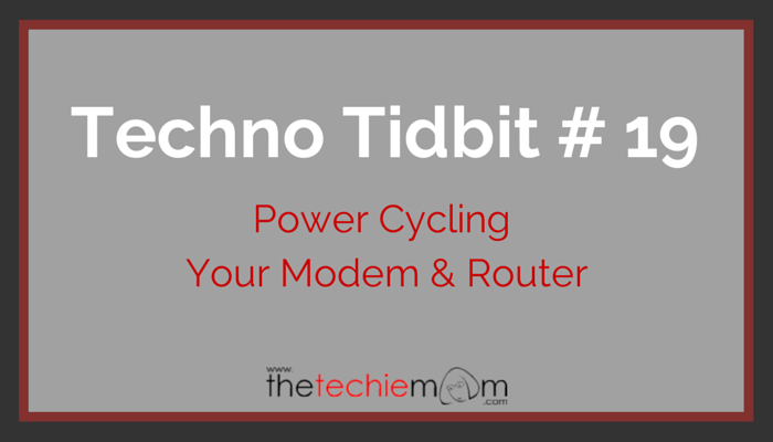 Techno Tidbit #19: Power cycling your modem & router