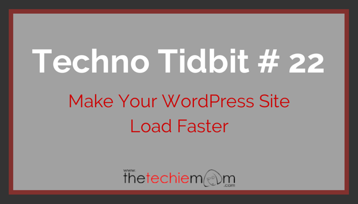 Techno Tidbit #22: Make Your WordPress Site Load Faster