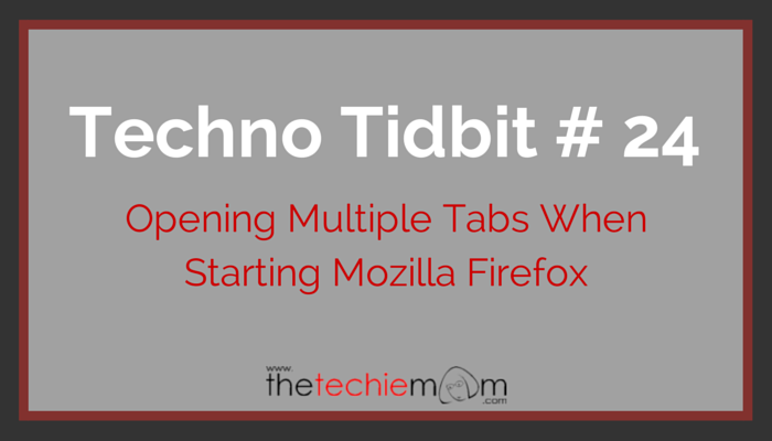 Techno Tidbit #24: Open Multiple Websites When Starting Mozilla Firefox
