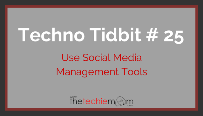 Techno Tidbit #25: Use Social Media Management Tools