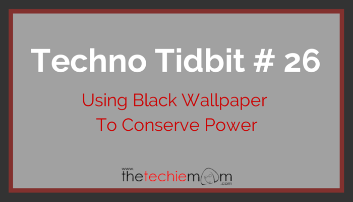 Techno Tidbit #26: Use Black Wallpaper To Conserve Power