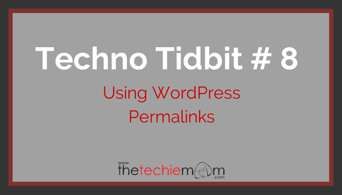 Techno Tidbit #8: Using WordPress Permalinks