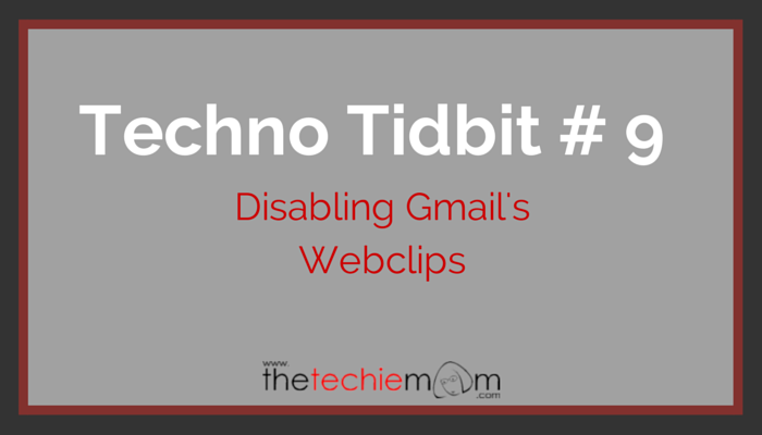 Techno Tidbit #9: Disabling Gmail's Web Clips