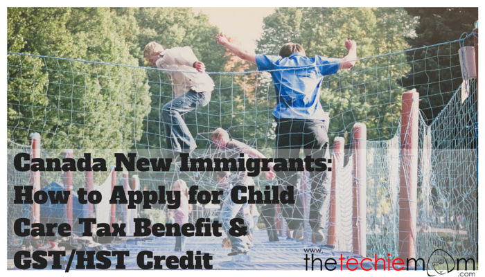 Canada New Immigrants- How to Apply for Child Care Tax Benefit & GST-HST Credit