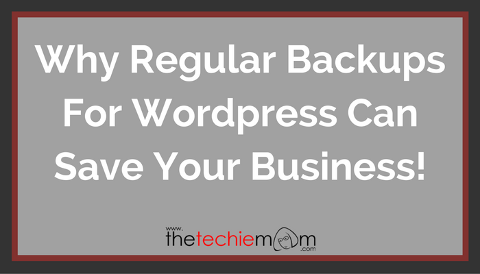 Why Regular Backups For WordPress Can Save Your Business!